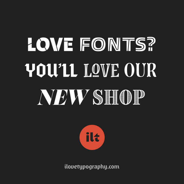 Fonts, typefaces, typography, book history — I love Typography (ILT) the world's favorite typography blog and now a font shop